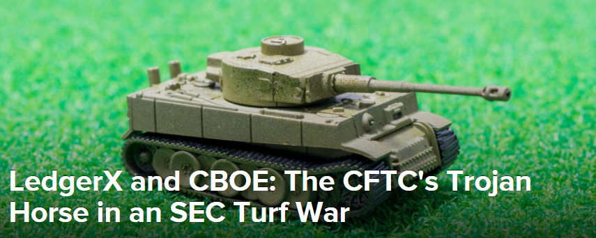 LedgerX and CBOE: The CFTC's Trojan Horse in an SEC Turf War
